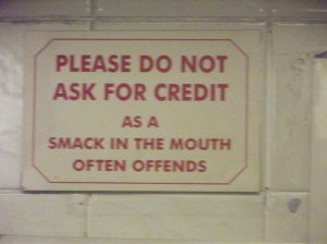 Do not ask for credit as a smack in the mouth often offends